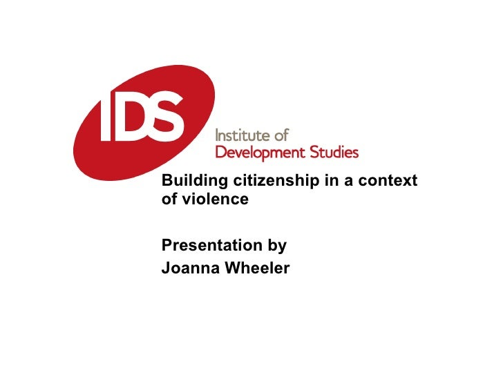 Building citizenship in a context of violence Presentation by  Joanna Wheeler January 16 2009