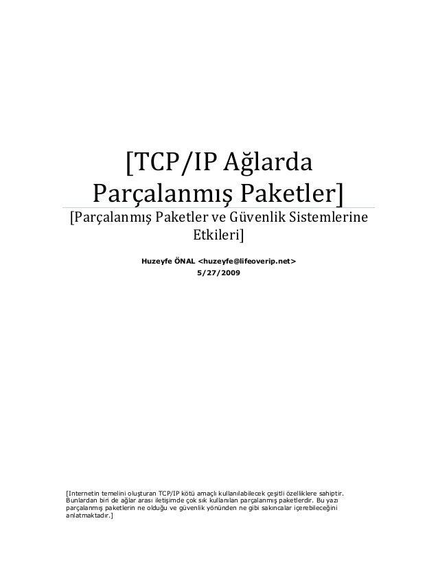[TCP/IP Ağlarda Parçalanmış Paketler] [Parçalanmış Paketler ve Güvenlik Sistemlerine Etkileri] Huzeyfe ÖNAL <huzeyfe@lifeo...