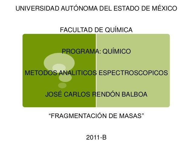 UNIVERSIDAD AUTÓNOMA DEL ESTADO DE MÉXICO           FACULTAD DE QUÍMICA           PROGRAMA: QUÍMICO  METODOS ANALITICOS ES...