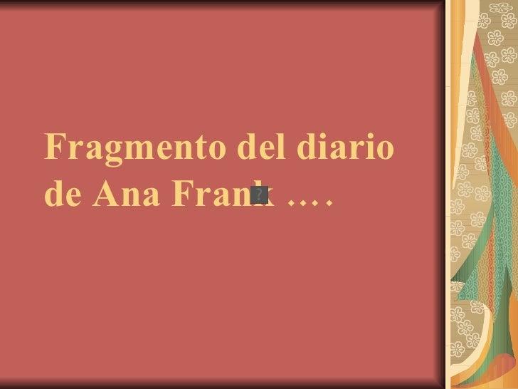 Fragmento del diario de Ana Frank ….
