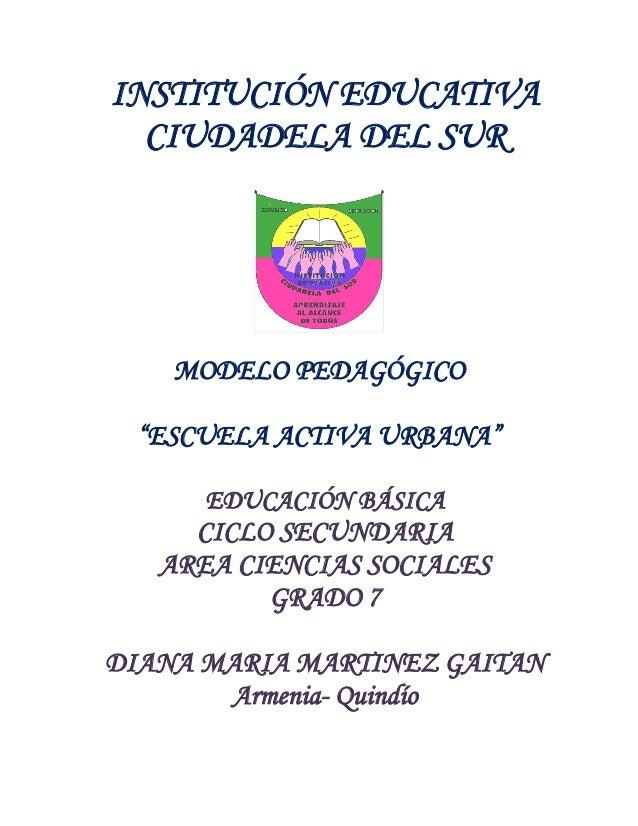 """INSTITUCIÓN EDUCATIVA CIUDADELA DEL SUR MODELO PEDAGÓGICO """"ESCUELA ACTIVA URBANA"""" EDUCACIÓN BÁSICA CICLO SECUNDARIA AREA C..."""