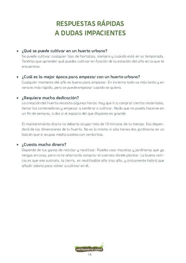14  Hortelanos de ciudad  RESPUESTAS RÁPIDAS  A DUDAS IMPACIENTES  • ¿Qué se puede cultivar en un huerto urbano?  Se puede...