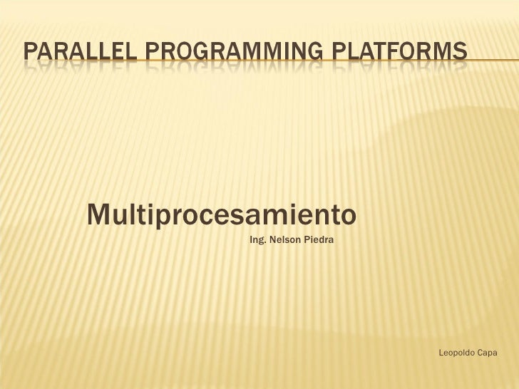 <ul><li>Multiprocesamiento </li></ul><ul><li>Ing. Nelson Piedra </li></ul><ul><li>Leopoldo Capa </li></ul>