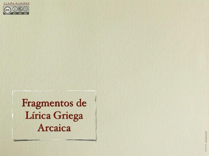 CLARA ÁLVAREZ        Fragmentos de         Lírica Griega            Arcaica                         IMAGEN: STASIOTIKA