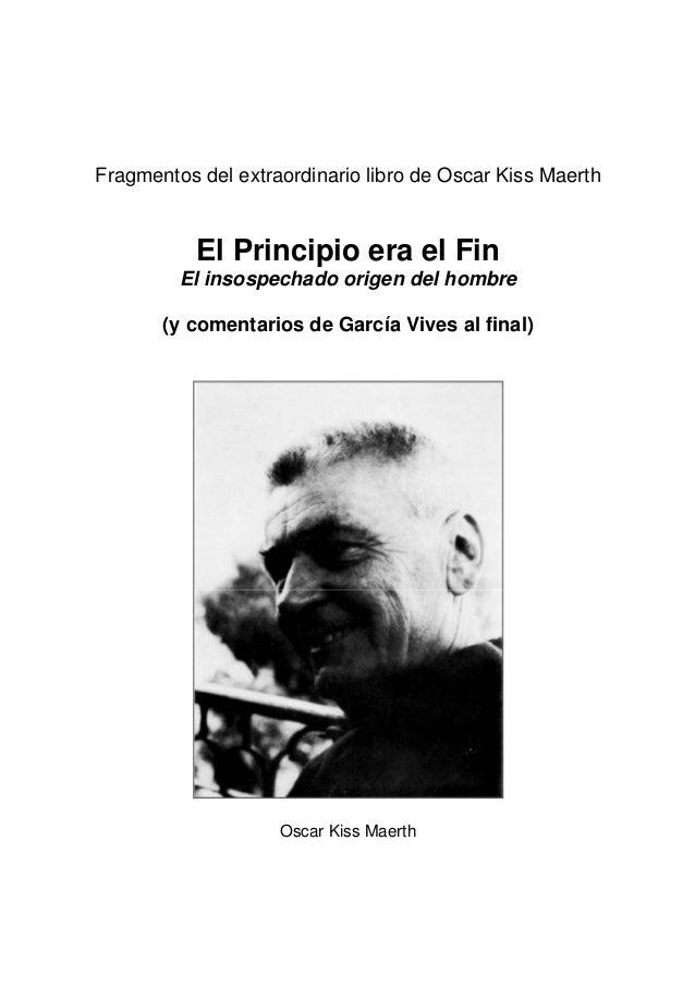 Fragmentos del extraordinario libro de Oscar Kiss Maerth El Principio era el Fin El insospechado origen del hombre (y come...