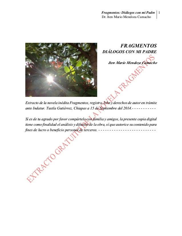 Fragmentos: Diálogos con mi Padre  Dr. Iten Mario Mendoza Camacho  1  FRAGMENTOS  DIÁLOGOS CON MI PADRE  Iten Mario Mendoz...