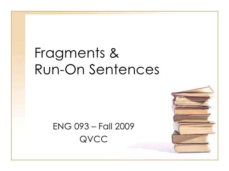 Fragments & Run-On Sentences<br />ENG 093 – Fall 2009<br />QVCC<br />