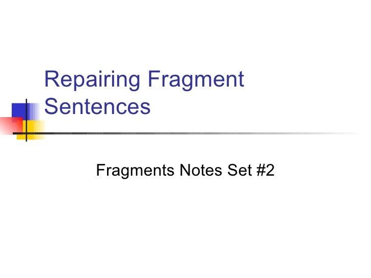 Repairing Fragment Sentences Fragments Notes Set #2