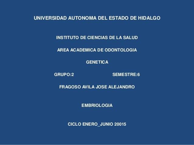 UNIVERSIDAD AUTONOMA DEL ESTADO DE HIDALGO INSTITUTO DE CIENCIAS DE LA SALUD AREA ACADEMICA DE ODONTOLOGIA GENETICA GRUPO:...
