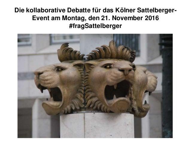 Die kollaborative Debatte für das Kölner Sattelberger- Event am Montag, den 21. November 2016 #fragSattelberger