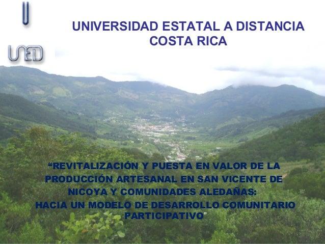 """UNIVERSIDAD ESTATAL A DISTANCIA               COSTA RICA  """"REVITALIZACIÓN Y PUESTA EN VALOR DE LA PRODUCCIÓN ARTESANAL EN ..."""