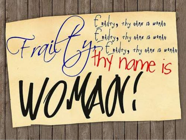 hamlet frailty thy name is woman Explanation of the famous quotes in hamlet, including all important speeches, comments, quotations  let me not think on't,—frailty, thy name is woman—.