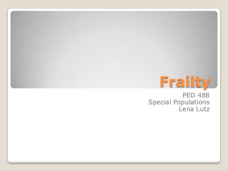 Frailty<br />PED 488<br />Special Populations<br />Lena Lutz<br />