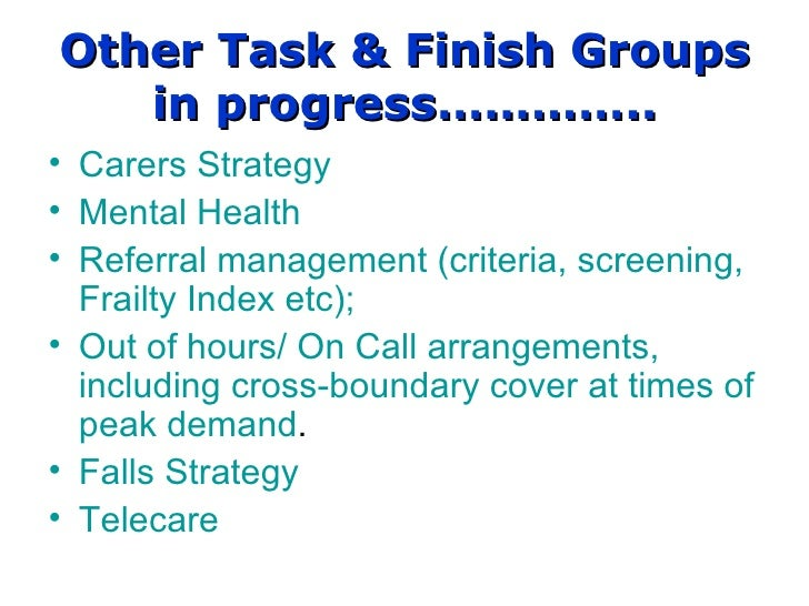 Other Task & Finish Groups in progress………….. Carers Strategy Mental Health  Referral management (criteria, screening, ...