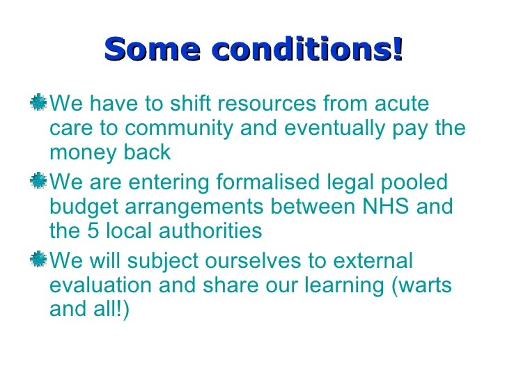 Some conditions! We have to shift resources from acute care to community and eventually pay the money back We are entering...