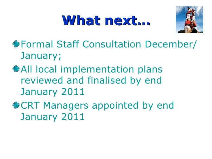 What next… Formal Staff Consultation December/January;  All local implementation plans reviewed and finalised by end Janua...