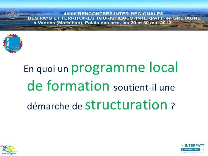 En quoi un programme   localde formation soutient-il unedémarche de structuration ?