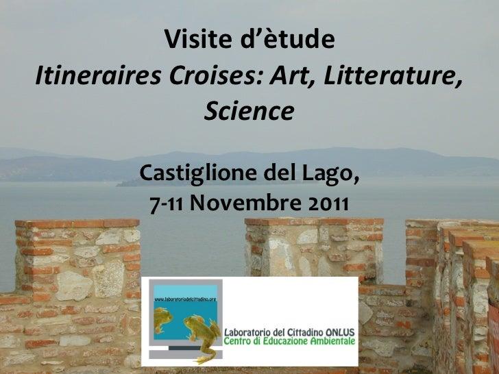 Visite d ' è tude Itineraires Croises: Art, Litterature, Science Castiglione del Lago, 7-11 Novembre 2011