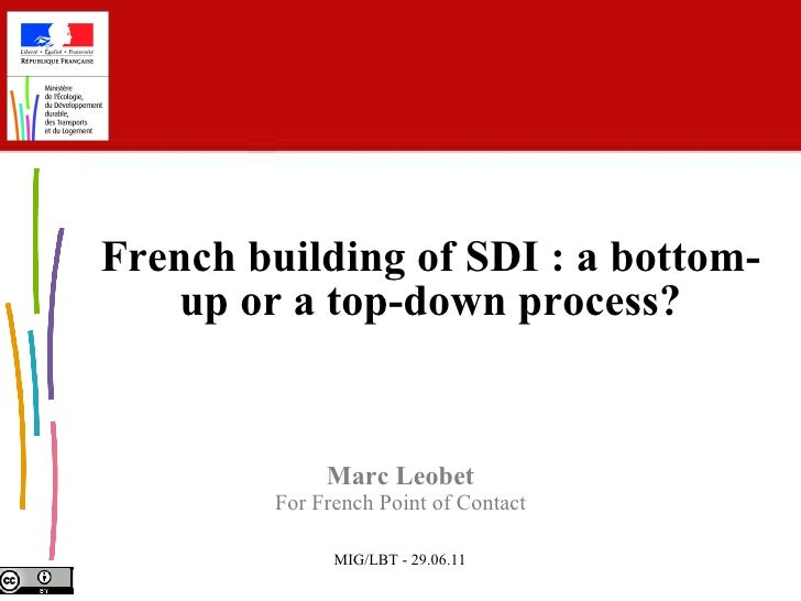 Marc Leobet For French Point of Contact French building of SDI : a bottom-up or a top-down process?