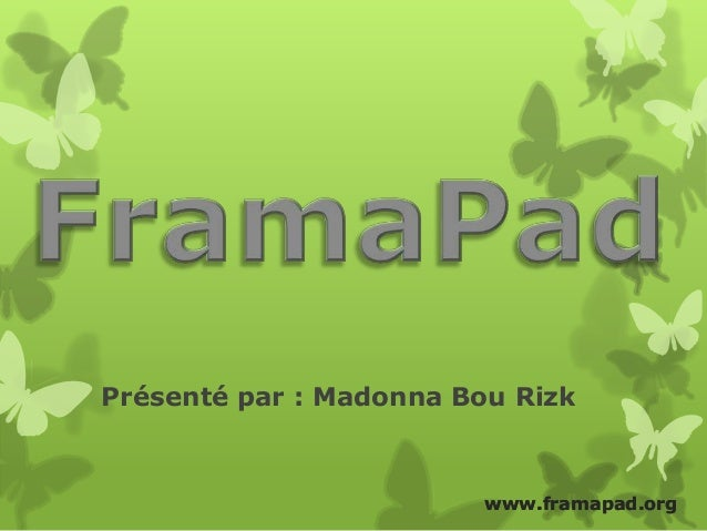 www.framapad.orgPrésenté par : Madonna Bou Rizkwww.framapad.org