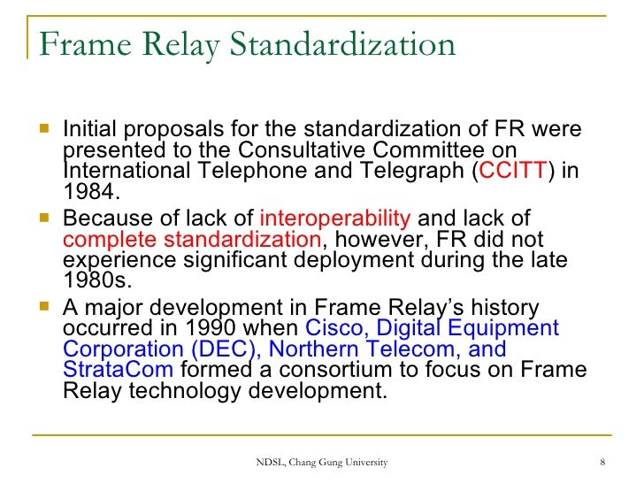 history of the frame relay Frame relay is a packet-switching technology offered as a telecommunications  service by telcos and long-distance carriers, used primarily for wan links.