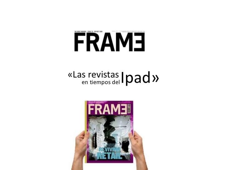 Ipad»<br />«Las revistas<br />en tiempos del<br />