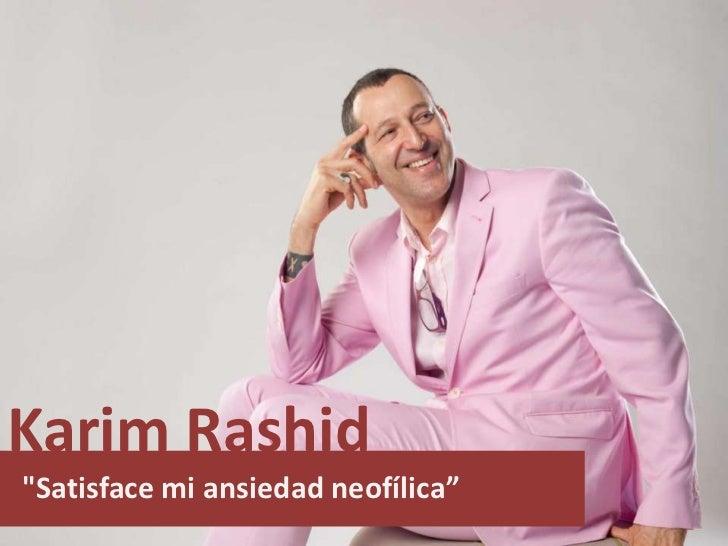 "Karim Rashid<br />""Satisfacemi ansiedadneofílica"" <br />"