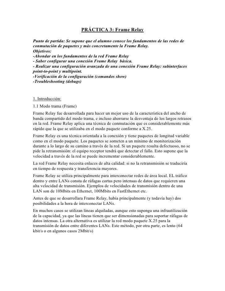 PRÁCTICA 3: Frame Relay  Punto de partida: Se supone que el alumno conoce los fundamentos de las redes de conmutación de p...