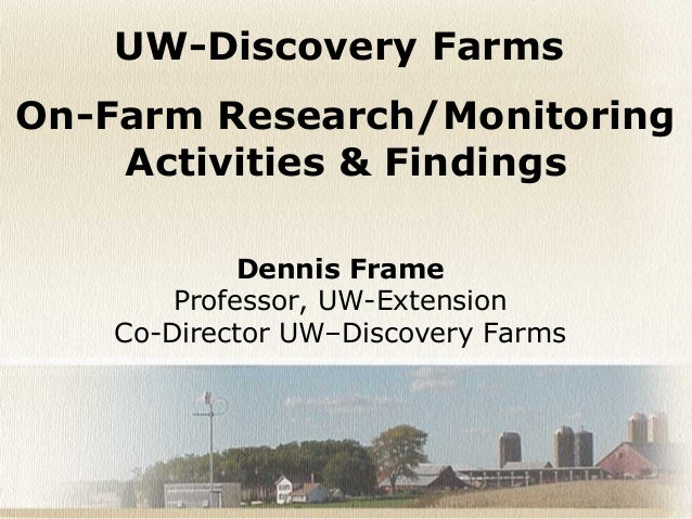 Dennis Frame Professor, UW-Extension Co-Director UW–Discovery Farms UW-Discovery Farms On-Farm Research/Monitoring Activit...