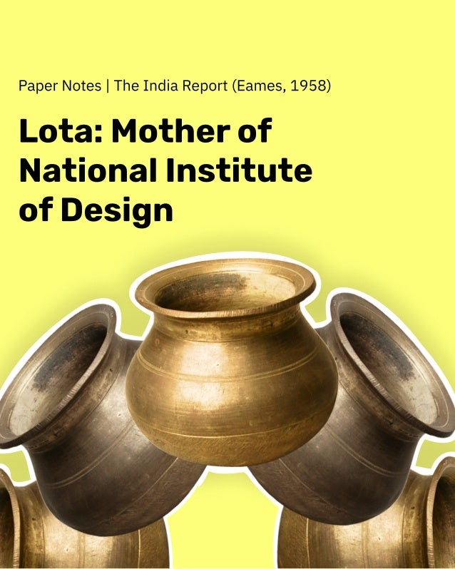 Paper Notes | The India Report (Eames, 1958) Lota: Mother of National Institute of Design