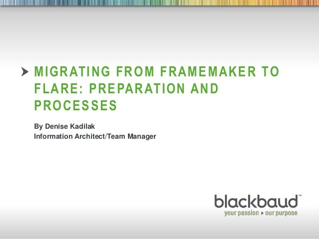 5/2/2014 Footer 1 MIGRATING FROM FRAMEMAKER TO FLARE: PREPARATION AND PROCESSES By Denise Kadilak Information Architect/Te...
