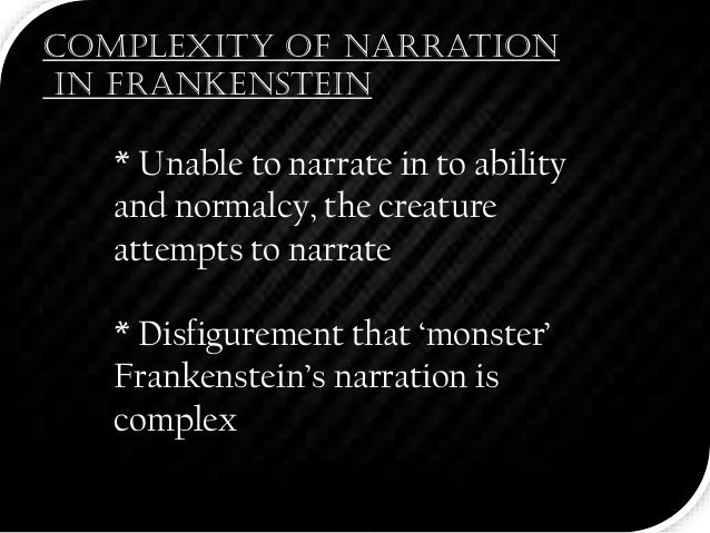narrative structure of frankenstein Abstract: the aim of this essay is to trace frankenstein back to its origin in an attempt to revisit the creative 'chaos' behind shelley's gothic horror story, in order to unveil a hitherto undiscovered latent meaning that lurks behind the narrative structure by subjecting shelley's frankenstein to a psychoanalysis that draws on.