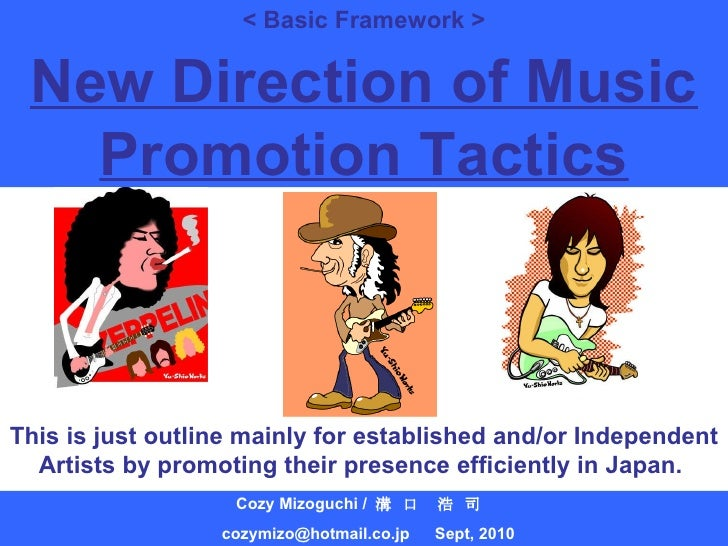 < Basic Framework > Cozy Mizoguchi /  溝 口 浩 司  [email_address]   Sept, 2010 New Direction of Music Promotion Tactics This ...