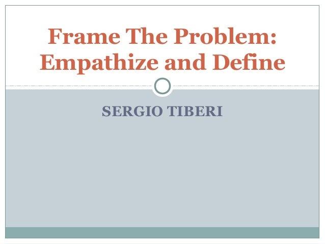 SERGIO TIBERI Frame The Problem: Empathize and Define