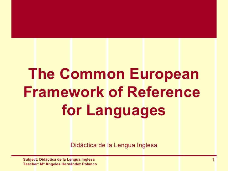 The Common EuropeanFramework of Reference     for Languages                         Didáctica de la Lengua InglesaSubject:...