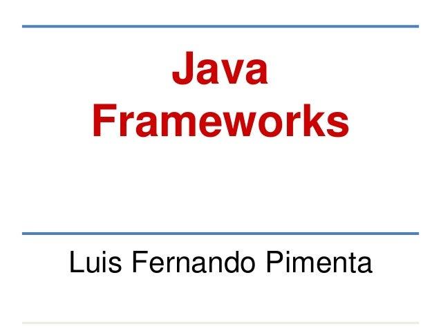 Java Frameworks Luis Fernando Pimenta