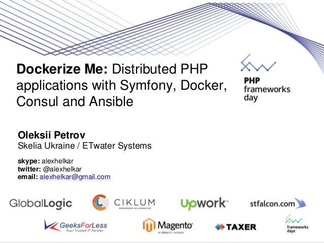 Dockerize Me: Distributed PHP applications with Symfony, Docker, Consul and Ansible Oleksii Petrov Skelia Ukraine / ETwate...