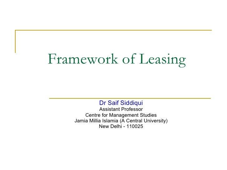 Framework of Leasing  Dr Saif Siddiqui Assistant Professor Centre for Management Studies Jamia Millia Islamia (A Central U...