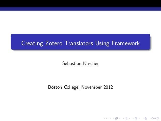 Creating Zotero Translators Using Framework               Sebastian Karcher         Boston College, November 2012