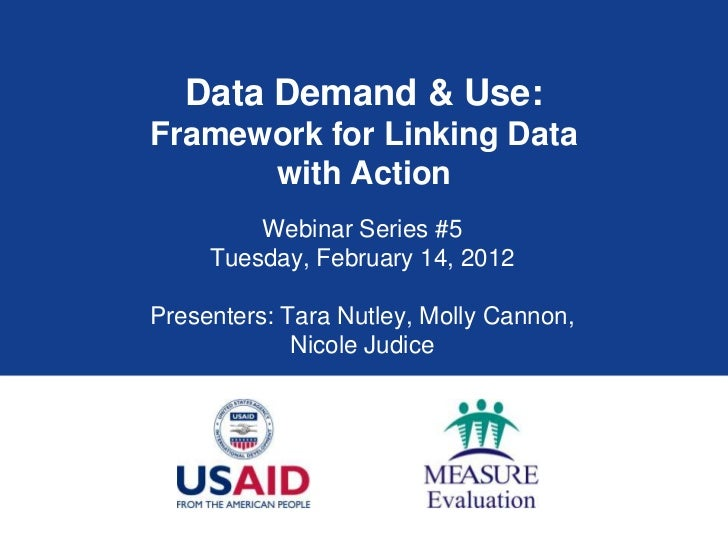 Data Demand & Use:Framework for Linking Data      with Action         Webinar Series #5     Tuesday, February 14, 2012Pres...