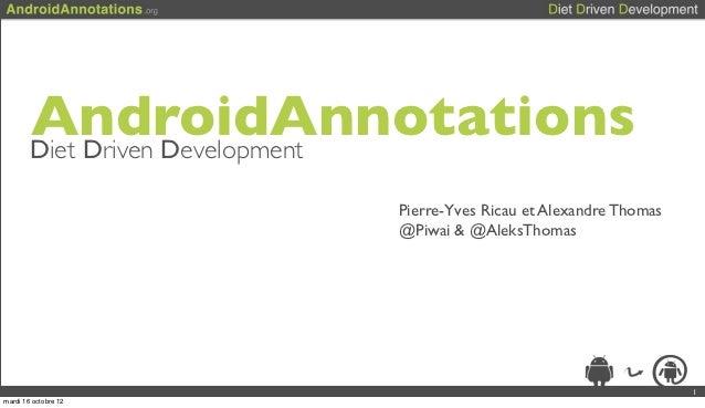 AndroidAnnotations        Diet Driven Development                      Pierre-Yves Ricau et Alexandre Thomas              ...