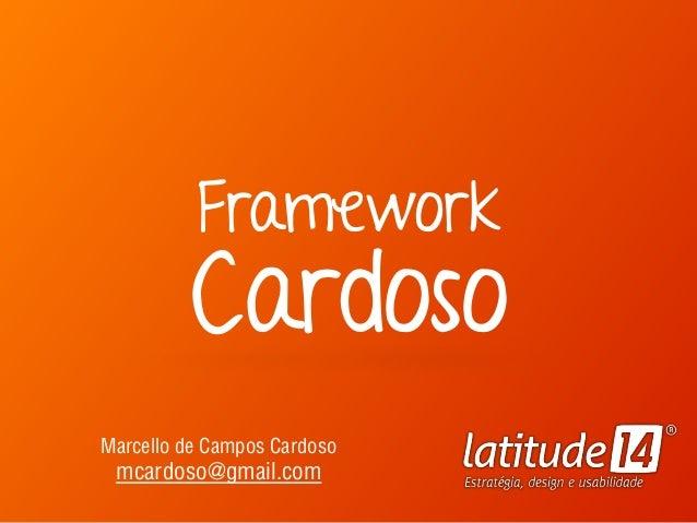 Cardoso Marcello de Campos Cardoso mcardoso@gmail.com Framework