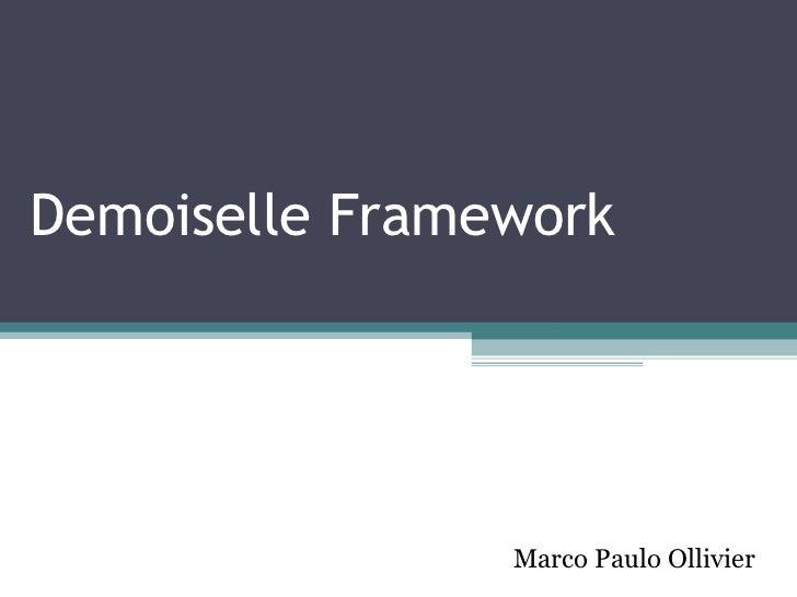 Demoiselle Framework Um grande produto nasce aqui ao lado! Marco Paulo Ollivier