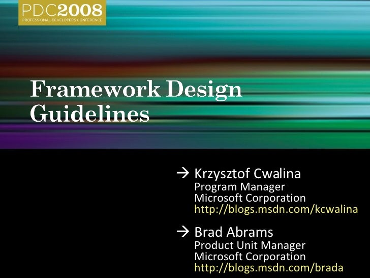  Krzysztof Cwalina Program Manager Microsoft Corporation http://blogs.msdn.com/kcwalina   <ul><li> Brad Abrams </li></ul...