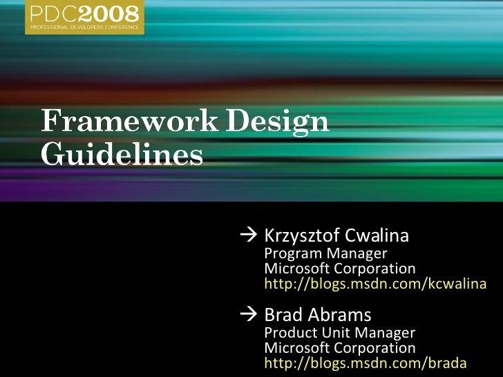  Krzysztof Cwalina Program Manager Microsoft Corporation http://blogs.msdn.com/kcwalina   <ul><li> Brad Abrams </li></ul...