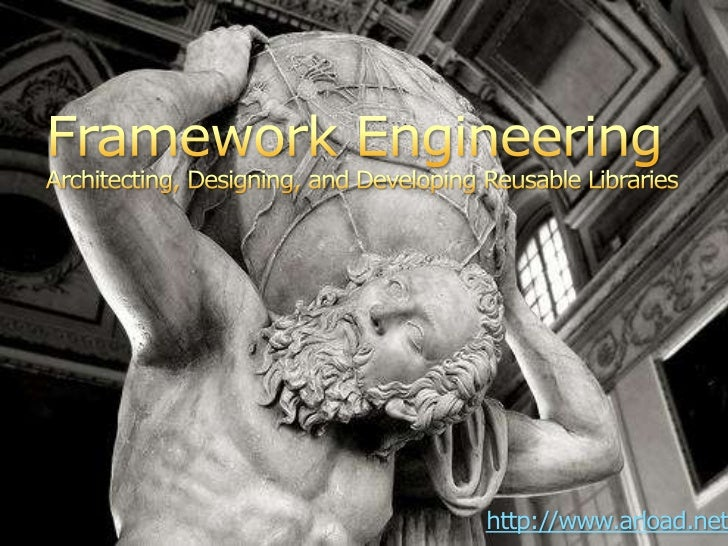 Framework EngineeringArchitecting, Designing, and Developing Reusable Libraries <br />http://www.arload.net<br />