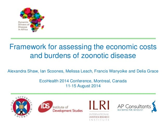 Framework for assessing the economic costs  and burdens of zoonotic disease  Alexandra Shaw, Ian Scoones, Melissa Leach, F...
