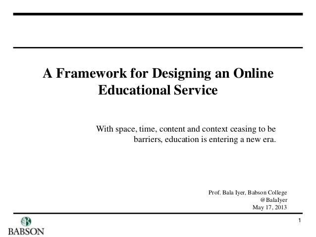 A Framework for Designing an OnlineEducational Service1With space, time, content and context ceasing to bebarriers, educat...