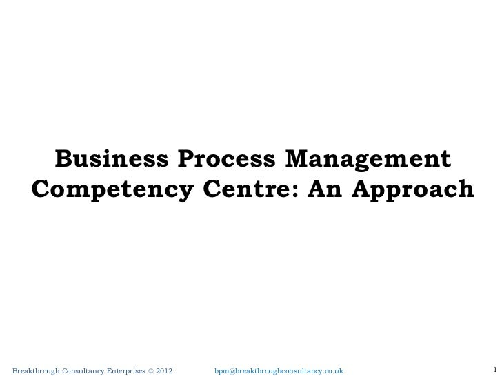 Business Process Management Competency Centre: An Approach [email_address]