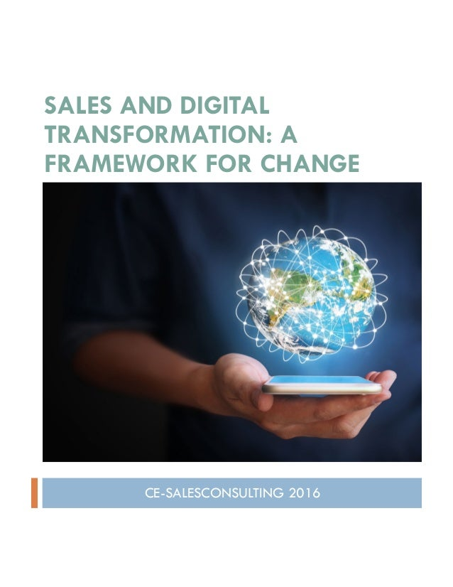 SALES AND DIGITAL TRANSFORMATION: A FRAMEWORK FOR CHANGE CE-SALESCONSULTING 2016